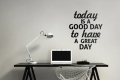 Today is a good day to have a great day - napis na ścianę