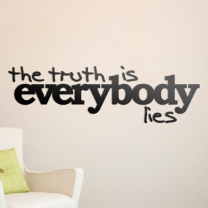 The truth is everybody lies   - napis 3D