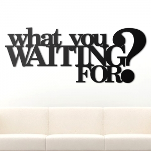 What you waiting for - napis 3D