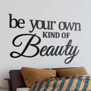 Be your own kind of beauty - napis 3D