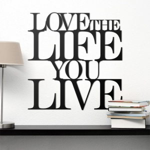 Love the life you live - napis 3D